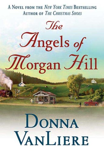 The Angels of Morgan Hill (Women of Faith Fiction), Donna VanLiere