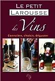Le petit Larousse des Vins : Conna�tre, choisir, d�guster