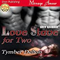 Love Slave for Two Audiobook by Tymber Dalton Narrated by Sierra Kline
