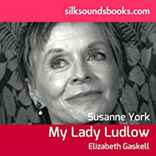 My Lady Ludlow (       UNABRIDGED) by Elizabeth Gaskell Narrated by Susannah York
