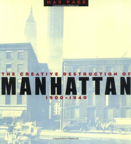 The Creative Destruction of Manhattan, 1900-1940 (Historical Studies of Urban America)