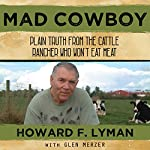 Mad Cowboy: Plain Truth from the Cattle Rancher Who Won't Eat Meat | Howard F. Lyman,Glen Merzer