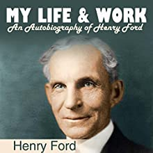 My Life and Work: An Autobiography of Henry Ford | Livre audio Auteur(s) : Henry Ford Narrateur(s) : Carson Beck