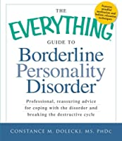 The Everything Guide to Borderline Peronality Disorder: Professional, reassuring advice for coping with the disorder and breaking the destructive cycle (Everything Series)