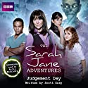 The Sarah Jane Adventures: Judgement Day (       UNABRIDGED) by Scott Gray Narrated by Anjli Mohindra