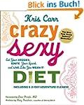 Crazy Sexy Diet: Eat Your Veggies, Ig...