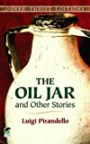 The Oil Jar and Other Stories (Dover Thrift Editions) (048628459X) by Luigi Pirandello