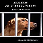Bebe & Friends: Tails of Rescue | Jean Rodenbough