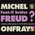 Faut-il brûler Freud ? Conférence philosophique du 16/06/2010 à Argentan Discours Auteur(s) : Michel Onfray Narrateur(s) : Michel Onfray