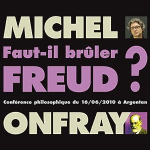Faut-il brûler Freud ? Conférence philosophique du 16/06/2010 à Argentan Discours