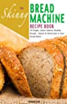 The Skinny Bread Machine Recipe Book:...