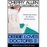 Debbie Loves Doctors 2, BDSM Sex Clinic Exam (The Rape Fantasies)