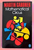 'MATHEMATICAL CIRCUS: MORE GAMES, PUZZLES, PARADOXES AND OTHER MATHEMATICAL ENTERTAINMENTS FROM ''SCIENTIFIC AMERICAN'' (PELICAN)' (014022355X) by MARTIN GARDNER