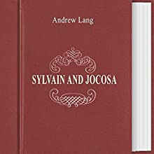 Sylvain and Jocosa (Annotated) (       UNABRIDGED) by Andrew Lang Narrated by Anastasia Bertollo