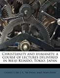 img - for Christianity and humanity: a course of lectures delivered in Meiji Kuaido, Tokio, Japan book / textbook / text book