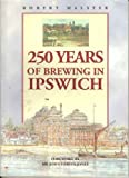 img - for Two Hundred and Fifty Years of Brewing in Ipswich: Story of book / textbook / text book