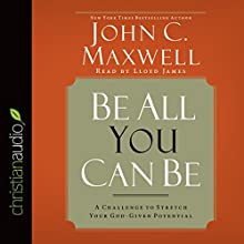 Be All You Can Be: A Challenge to Stretch Your God-Given Potential (       UNABRIDGED) by John C. Maxwell Narrated by Lloyd James