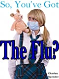So, You've Got the Flu?