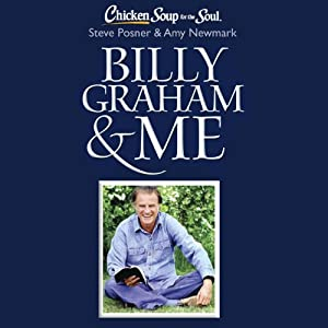 Chicken Soup for the Soul - Billy Graham & Me: 101 Inspiring Personal Stories from Presidents, Pastors, Performers, and Other People Who Know Him Well | [Steve Posner, Amy Newmark]