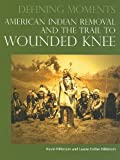 img - for American Indian Removal and the Trail to Wounded Knee (Defining Moments) book / textbook / text book