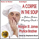 The Corpse in the Soup: Silver Sisters Mystery, Book 1 (       UNABRIDGED) by Morgan St. James, Phyllice Bradner Narrated by Stephanie Brush