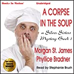 The Corpse in the Soup: Silver Sisters Mystery, Book 1 | Morgan St. James,Phyllice Bradner