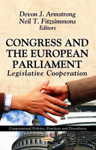 Congress & the European Parliament: Legislative Co-Operation (Congressional Policies, Practices and Procedures)
