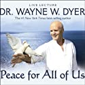 Peace for All of Us  by Wayne W. Dyer Narrated by Wayne W. Dyer