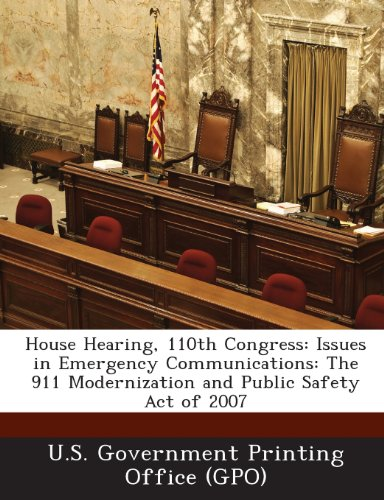 House Hearing, 110th Congress: Issues in Emergency Communications: The 911 Modernization and Public Safety Act of 2007