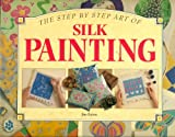 The Step by Step Art of Silk Painting (Step-By-Step Craft Series) (1551102293) by Eaton, Jan