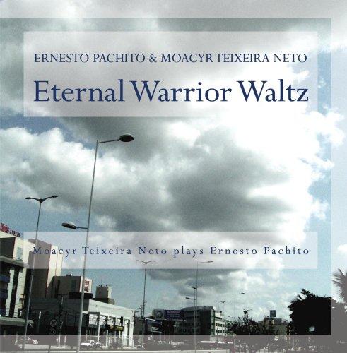 eternal-warrior-waltz-moacyr-teixeira-neto-plays-ernesto-pachito
