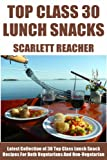 Latest Collection of 30 Top Class, Delicious, Most-Wanted And Easy Lunch Snack Recipes For Both Vegetarians And Non-Vegetarians