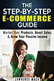 img - for The Step-by-Step E-Commerce Guide: Market Your Products, Boost Sales, & Grow Your Passive Income (Retirement & Financial Freedom) book / textbook / text book