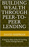 img - for Building Wealth Through Peer-to-Peer Lending book / textbook / text book
