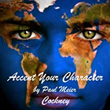 Accent Your Character - Cockney: Dialect Training (       UNABRIDGED) by Paul Meier Narrated by Paul Meier