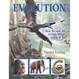 Evolution: How We and All Living Things Came to Beby Daniel Loxton