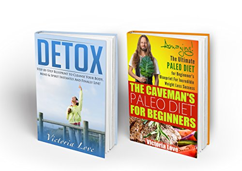 Detox Diet; Paleo Diet Detox Box Set: Detox Cleanse Paleo Detox Super Set: 2 in 1 Cleanse and 10 Day Detox Diet Box Set; Powerful Transforming Essentials ... paleo smoothies, paleo diet food list) by Victoria Love