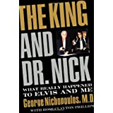 The King and Dr. Nick: What Really Happened to Elvis and Me ~ George Nichopoulos