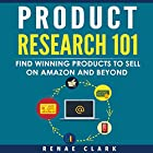 Product Research 101: Find Winning Products to Sell on Amazon and Beyond Hörbuch von Renae Clark Gesprochen von: Michelle Murillo