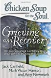 img - for Chicken Soup for the Soul: Grieving and Recovery: 101 Inspirational and Comforting Stories about Surviving the Loss of a Loved One book / textbook / text book
