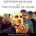 Western Muslims and the Future of Islam (       UNABRIDGED) by Tariq Ramadan Narrated by Peter Ganim