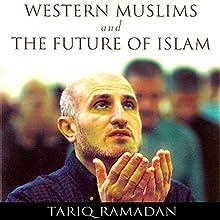 Western Muslims and the Future of Islam (       UNABRIDGED) by Tariq Ramadan Narrated by Peter Ganim