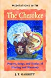 Meditations with the Cherokee: Prayers, Songs, and Stories of Healing and Harmony