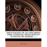 Impugnaci N de Las Doctrinas Libre-Cambistas, Profesadas En El Ateneo de Madrid ......