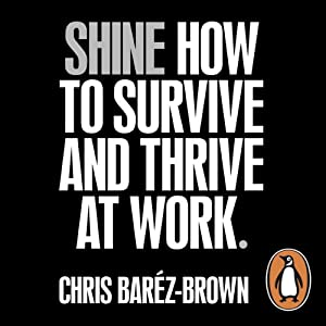 SHINE: How to Survive and Thrive at Work | [Chris Baréz-Brown]