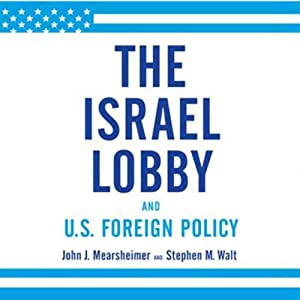 The Israel Lobby and U.S. Foreign Policy | [John J. Mearsheimer, Stephen M. Walt]