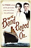 And the Band Played On . . .: The Titanic Violinist and the Glovemaker: A True Story of Love, Loss and Betrayal