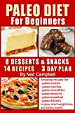 Paleo Diet for Beginners: Amazing recipes for paleo snacks, paleo lunches, paleo smoothies, paleo desserts, paleo breakfast, and paleo dinner (Healthy Books)