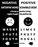 Negative/Positive Antonym Word Scrambles Book: A fun way to practice turning negative thoughts into positive ones