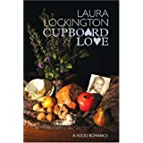 Cupboard Love: A Food Romanceby Laura Lockington